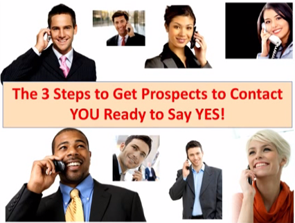 The 3 Steps to Get Prospects to Contact YOU Ready to Say YES!