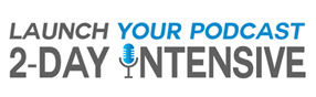 Launching your Podcast 2-Day Intensive